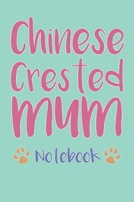 Chinese Crested Mum Composition Notebook of Dog Mum Journal by Maxine K