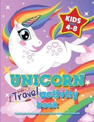 Unicorn Travel Activity Book For Kids Ages 4-8 by Mickey MacIntyre