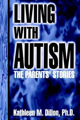 Living with Autism: The Parents' Stories by Kathleen Dillon image