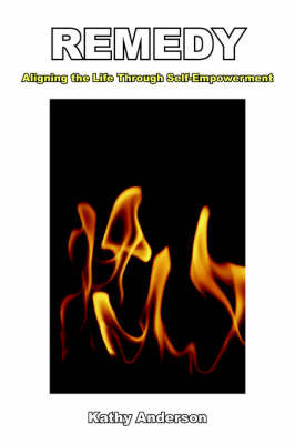 Remedy: Aligning the Life Through Self-Empowerment by Kathy Anderson image