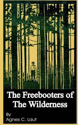 The Freebooters of the Wilderness by Agnes Christina Laut image