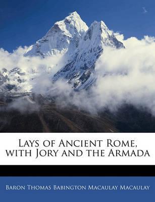 Lays of Ancient Rome, with Jory and the Armada by Baron Thomas Babington Macaula Macaulay image