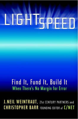 Lightspeed Business: Find it, Fund it, Build it - When There's No Margin for Error by J.Neil Weintraut