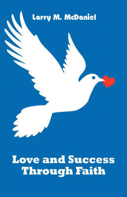 Love and Success Through Faith by Larry M. McDaniel image