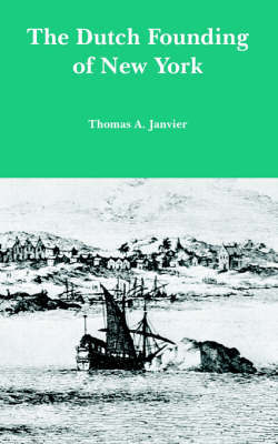 The Dutch Founding of New York by Thomas A Janvier image