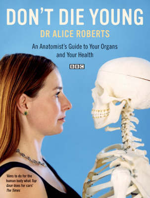 Dont Die Young an Anatomists Guide to Your Organs & Your Health by Alice Roberts image