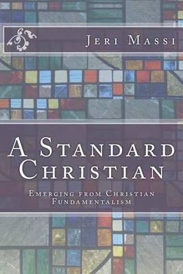 A Standard Christian: Emerging from Christian Fundamentalism by Jeri Massi image
