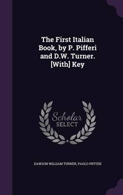 The First Italian Book, by P. Pifferi and D.W. Turner. [With] Key by Dawson William Turner image
