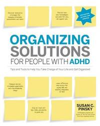 Organizing Solutions for People with ADHD, 2nd Edition-Revised and Updated by Susan C. Pinsky