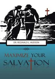 Maximize Your Salvation by Dr Reginald L Hudson