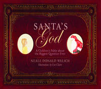 Santa's God: A Children's Fable About the Biggest Question Ever by Neale Donald Walsch