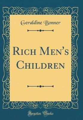 Rich Men's Children (Classic Reprint) by Geraldine Bonner