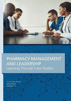 Pharmacy Management & Leadership Learning Through Case Studies by Steven John Arendt