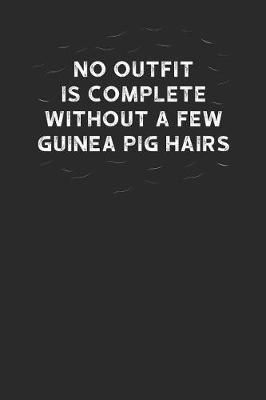 No Outfit Is Complete Without A Few Guinea Pig Hairs by Guinea Pig Publishing