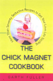 The Chick Magnet Cookbook by Garth Fuller image