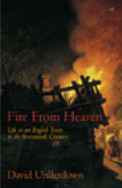 Fire from Heaven: Life in an English Town in the Seventeenth Century by David Underdown image