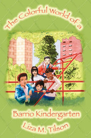 The Colorful World of a Barrio Kindergarten by Liza M Tilson