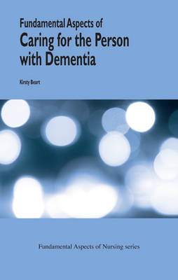 Fundamental Aspects of the Caring for the Person with Dementia by Kirsty Beart