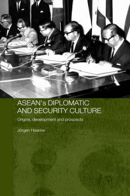 ASEAN's Diplomatic and Security Culture by Jurgen Haacke