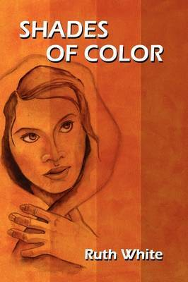Shades of Color by Ruth White, PhD, MPH, Msw