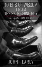 10 Bits of Wisdom From The Shoe Shine Guy by John Early