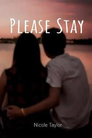 Please Stay by Nicole Taylor