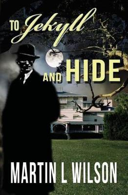 To Jekyll and Hide by Martin L Wilson