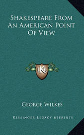 Shakespeare from an American Point of View by George Wilkes image