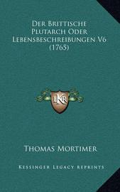 Der Brittische Plutarch Oder Lebensbeschreibungen V6 (1765) by Thomas Mortimer