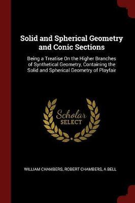 Solid and Spherical Geometry and Conic Sections by William Chambers