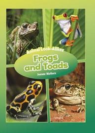 Frogs and Toads - Animal Look-Alikes by Joanne Mattern