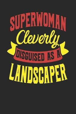 Superwoman Cleverly Disguised As A Landscaper by Maximus Designs