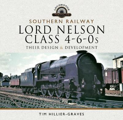 Southern Railway, Lord Nelson Class 4-6-0s by Tim Hillier-Graves