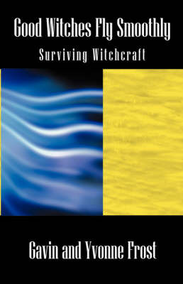 Good Witches Fly Smoothly: Surviving Witchcraft by Gavin Frost image