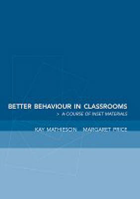 Better Behaviour in Classrooms by Kay Mathieson