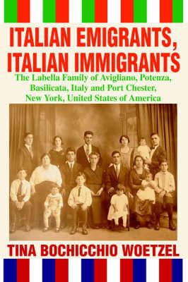 Italian Emigrants, Italian Immigrants by Tina Bochicchio Woetzel
