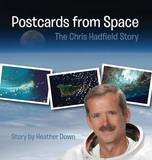 Postcards from Space: The Chris Hadfield Story by Heather Down