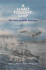A Hard Fought Ship: The Story of HMS Venomous by Robert J Moore image