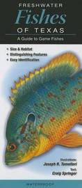 Freshwater Fishes of Texas: A Guide to Game Fishes by Joseph R Tomelleri