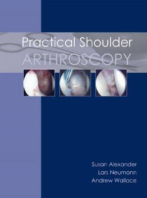 Practical Shoulder Arthroscopy by Susan Alexander image