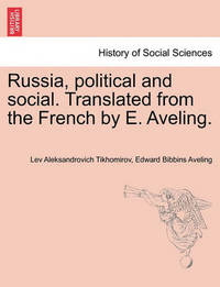 Russia, Political and Social ... Translated from the French by E. Aveling. by Lev Aleksandrovich Tikhomirov