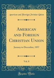American and Foreign Christian Union, Vol. 8 by American And Foreign Christian Union image