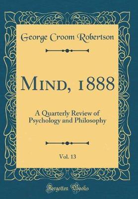 Mind, 1888, Vol. 13 by George Croom Robertson
