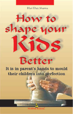 How to Shape Your Kids Better by Hari Dutt Sharma image