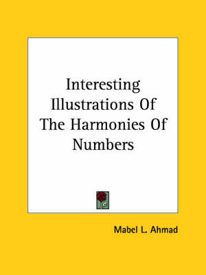 Interesting Illustrations of the Harmonies of Numbers by Mabel L. Ahmad image