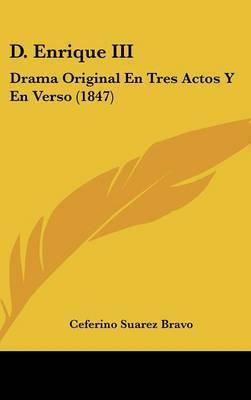D. Enrique III: Drama Original En Tres Actos y En Verso (1847) by Ceferino Suarez Bravo image