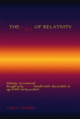The Fall of Relativity by Tarek S. Ahmadieh