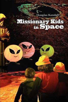 Missionary Kids in Space by Douglas Kendall image
