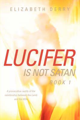 Lucifer Is Not Satan Book 1 by Elizabeth Derry image