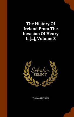 The History of Ireland from the Invasion of Henry II.[...], Volume 3 by Thomas Leland image